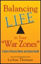 Balancing Life in Your War Zones: A guide to Physical, Mental, and Spriitual Health